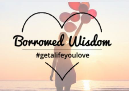 Borrowed Wisdom is a collection of online programs to inspire and empower you to live a happy, healthy, meaningful live and give back to your community and the world.